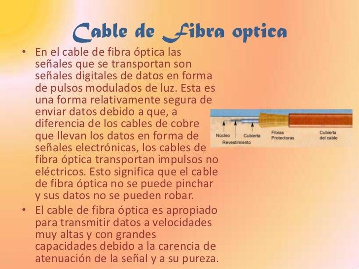 Cable de Fibra optica<br />En el cable de fibra óptica las señales que se transportan son señales digitales de datos en fo...