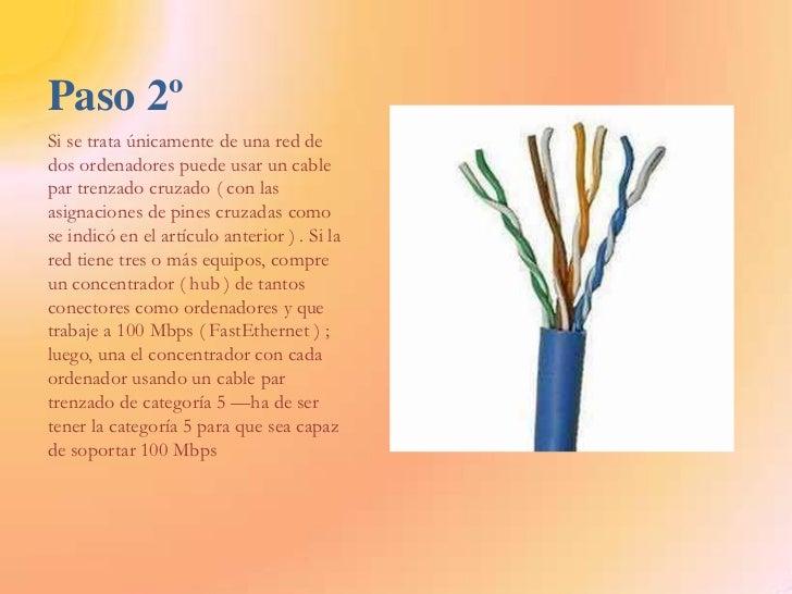 Paso 2º<br />Si se trata únicamente de una red de dos ordenadores puede usar un cable par trenzado cruzado ( con las asign...
