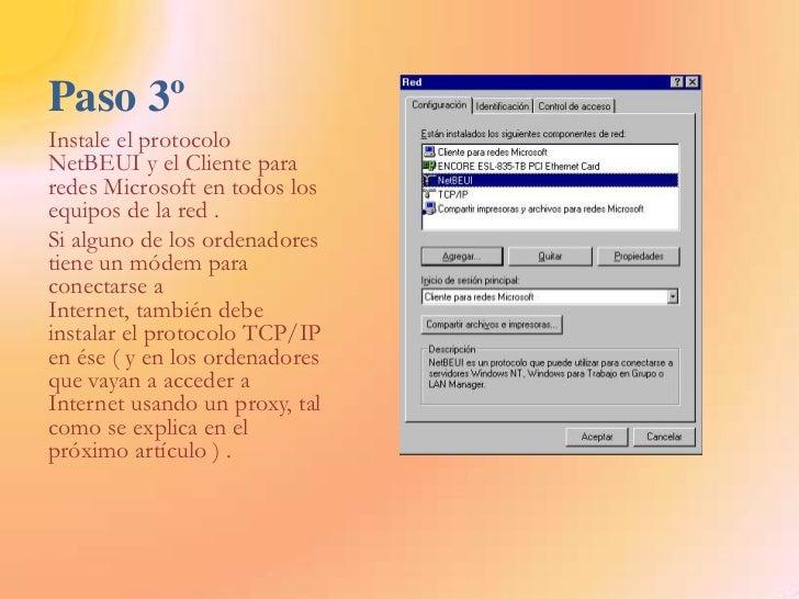 Paso 3º<br />Instale el protocolo NetBEUI y el Cliente para redes Microsoft en todos los equipos de la red .<br />Si algun...