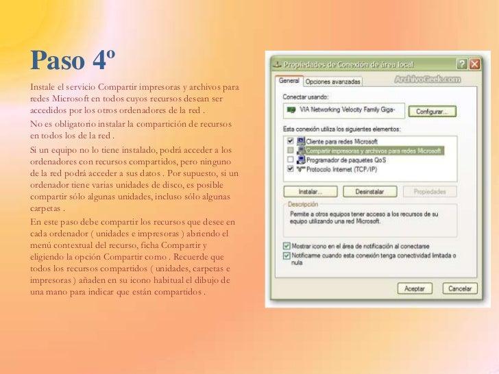 Paso 4º<br />Instale el servicio Compartir impresoras y archivos para redes Microsoft en todos cuyos recursos desean ser a...
