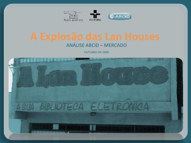 A Explosão das Lan Houses       ANÁLISE ABCID – MERCADO             OUTUBRO DE 2009