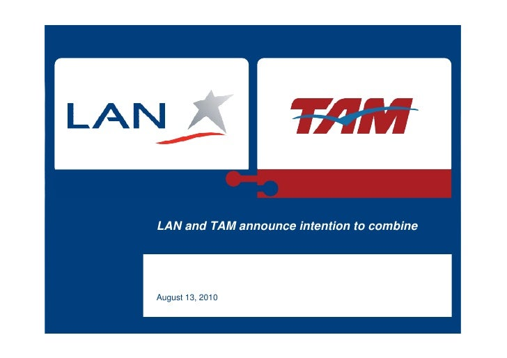 LAN and TAM announce intention to combine    Investor Presentation August 13, 2010
