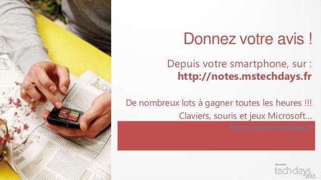 Donnez votre avis !          Depuis votre smartphone, sur :           http://notes.mstechdays.frDe nombreux lots à gagner ...