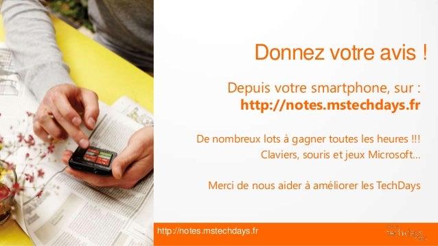 Donnez votre avis !                 Depuis votre smartphone, sur :                  http://notes.mstechdays.fr          De...