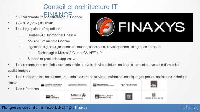 Plongée au coeur du framework .NET 4.5 : FinaxysConseil et architecture IT-FINANCE• 160 collaborateurs spécialisés en IT-F...