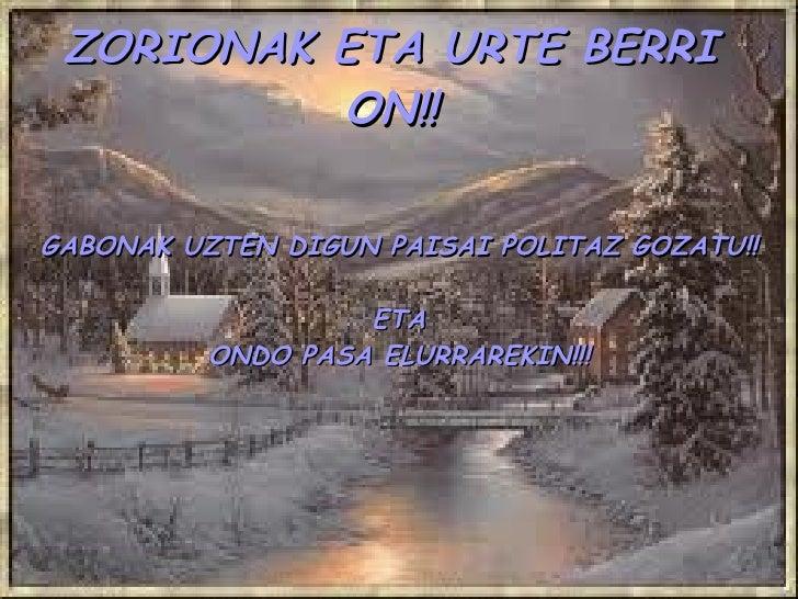 GABONAK UZTEN DIGUN PAISAI POLITAZ GOZATU!! ETA ONDO PASA ELURRAREKIN!!! ZORIONAK ETA URTE BERRI ON!!