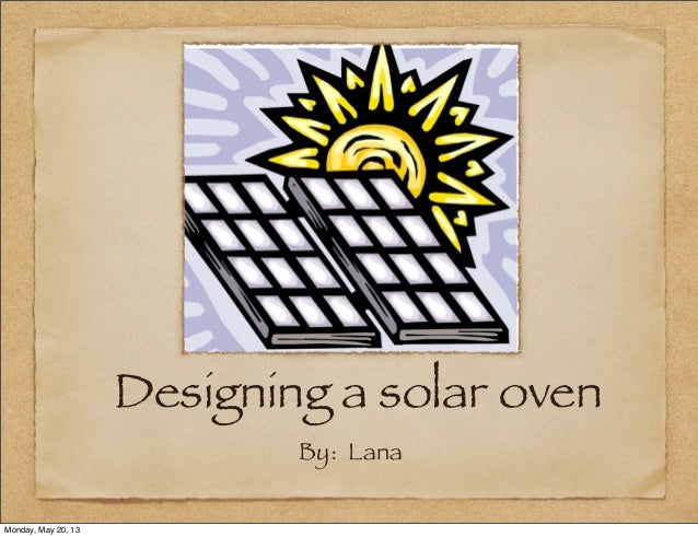 By: LanaDesigning a solar ovenMonday, May 20, 13