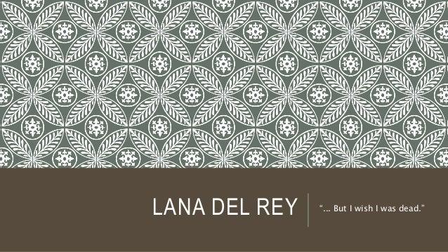 "LANA DEL REY ""... But I wish I was dead."""