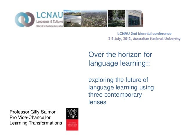 Professor Gilly Salmon Pro Vice-Chancellor Learning Transformations Over the horizon for language learning:: exploring the...