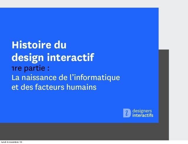 Histoire du design interactif  1re partie : La naissance de l'informatique et des facteurs humains  lundi 4 novembre 13