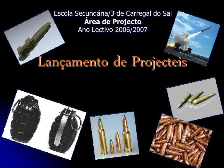 Escola Secundária/3 de Carregal do Sal             Área de Projecto           Ano Lectivo 2006/2007    Lançamento de Proje...