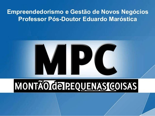 Empreendedorismo e Gestão de Novos Negócios   Professor Pós-Doutor Eduardo Maróstica