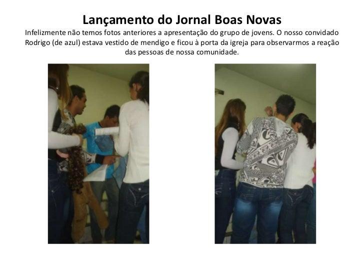 Lançamento do Jornal Boas NovasInfelizmente não temos fotos anteriores a apresentação do grupo de jovens. O nosso convidad...