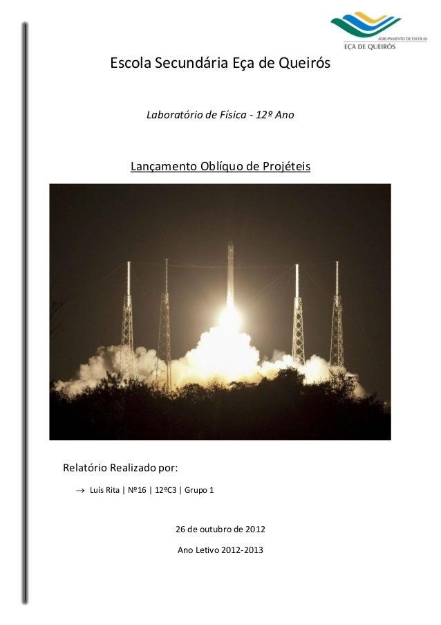 Escola Secundária Eça de Queirós Laboratório de Física - 12º Ano  Lançamento Oblíquo de Projéteis  Relatório Realizado por...