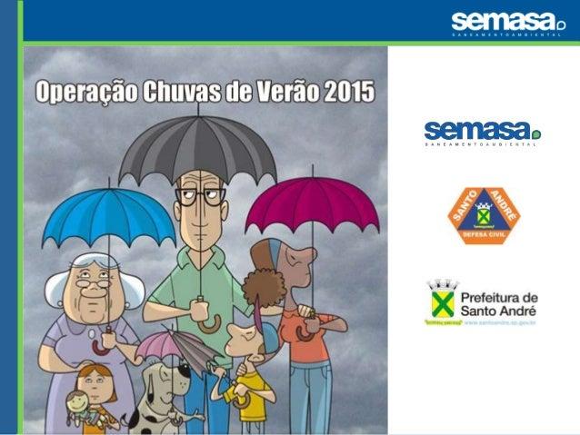 Programa Operação Chuvas de Verão  Conjunto de ações integradas que envolve todas as secretarias e autarquias  municipais ...
