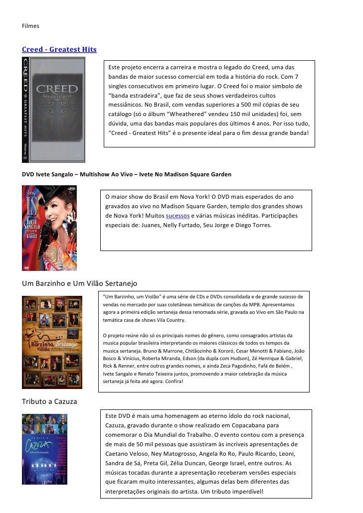 FilmesCreed - Greatest Hits                             Este projeto encerra a carreira e mostra o legado do Creed, uma da...
