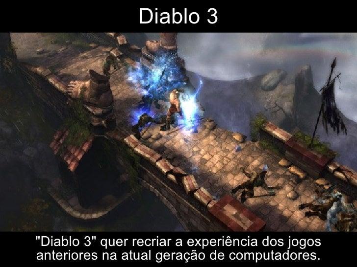 """Diablo 3 """"Diablo 3"""" quer recriar a experiência dos jogos anteriores na atual geração de computadores."""