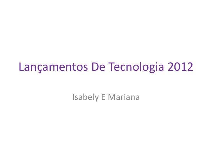 Lançamentos De Tecnologia 2012         Isabely E Mariana