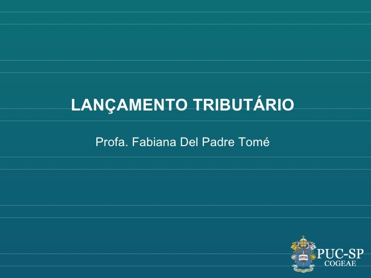 LANÇAMENTO TRIBUTÁRIO  Profa. Fabiana Del Padre Tomé
