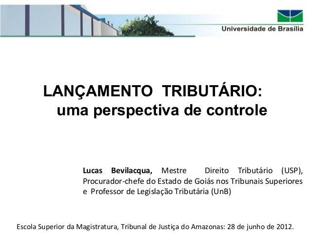 LANÇAMENTO TRIBUTÁRIO:uma perspectiva de controleLucas Bevilacqua, Mestre Direito Tributário (USP),Procurador-chefe do Est...