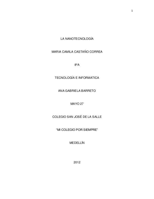 1LA NANOTECNOLOGÍAMARIA CAMILA CASTAÑO CORREA8ºATECNOLOGÍA E INFORMATICAANA GABRIELA BARRETOMAYO 27COLEGIO SAN JOSÉ DE LA ...