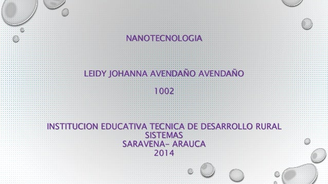 NANOTECNOLOGIA  LEIDY JOHANNA AVENDAÑO AVENDAÑO  1002  INSTITUCION EDUCATIVA TECNICA DE DESARROLLO RURAL  SISTEMAS  SARAVE...