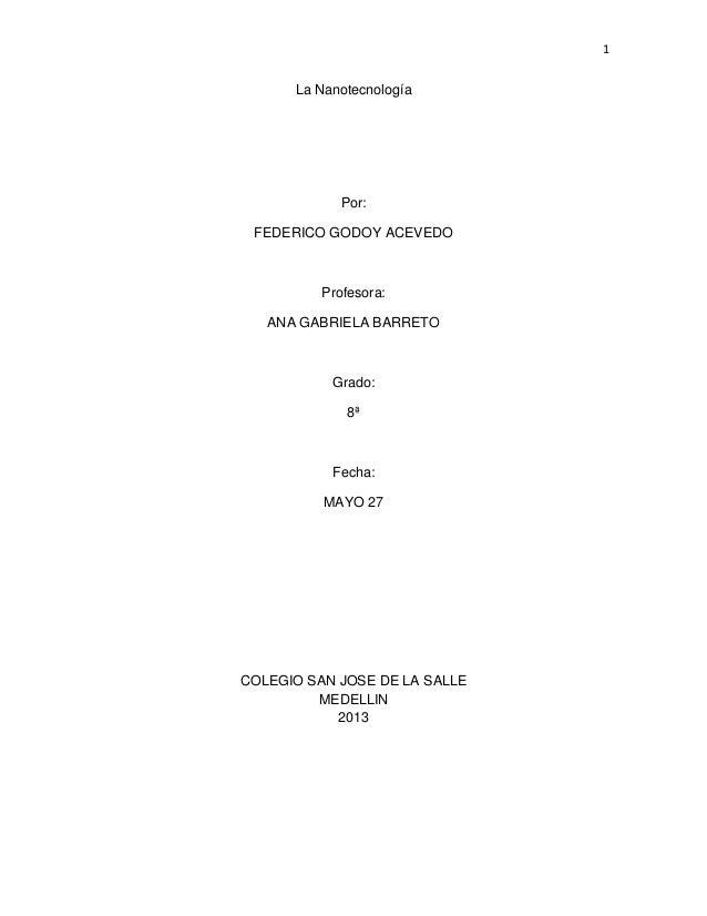 1La NanotecnologíaPor:FEDERICO GODOY ACEVEDOProfesora:ANA GABRIELA BARRETOGrado:8ªFecha:MAYO 27COLEGIO SAN JOSE DE LA SALL...