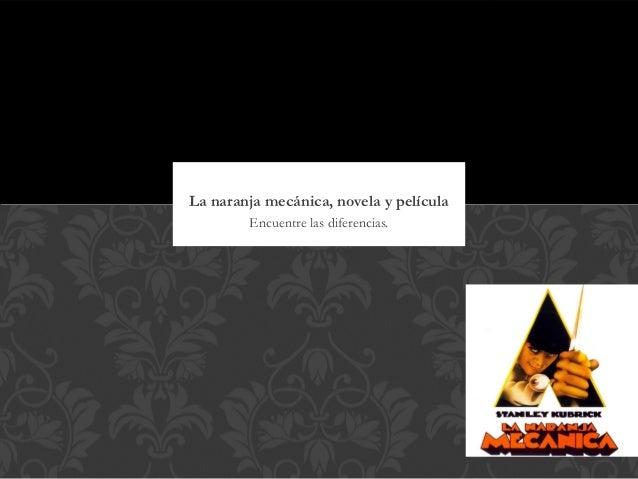 La naranja mecánica, novela y película        Encuentre las diferencias.