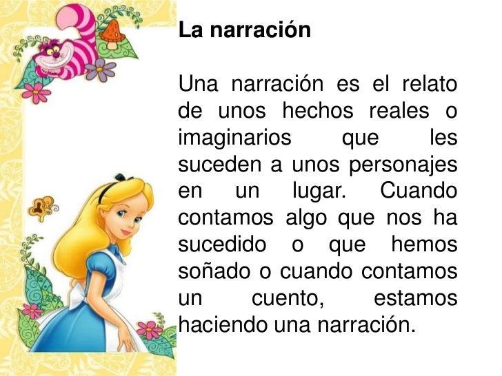 La narración<br />Una narración es el relato de unos hechos reales o imaginarios que les suceden a unos personajes en un l...