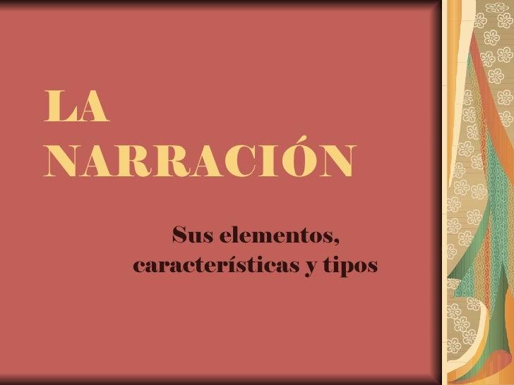 LA NARRACIÓN Sus elementos, características y tipos