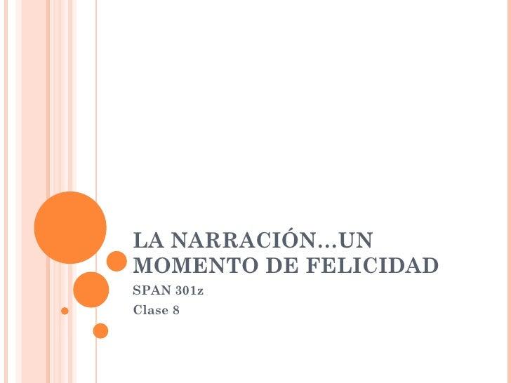LA NARRACIÓN…UN MOMENTO DE FELICIDAD SPAN 301z Clase 8