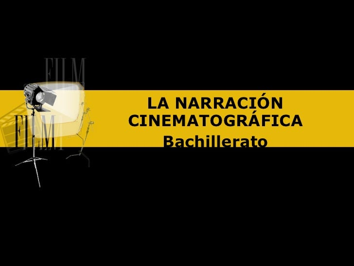 LA NARRACIÓN CINEMATOGRÁFICA    Bachillerato