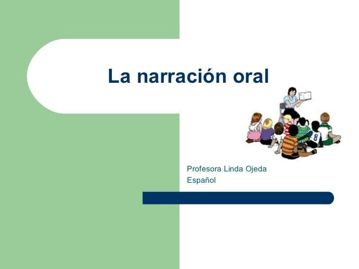 La narración oral        Profesora Linda Ojeda        Español