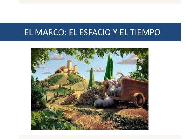 EL MARCO: EL ESPACIO Y EL TIEMPO