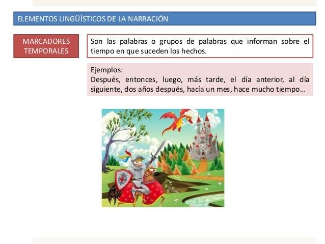 ELEMENTOS LINGÜÍSTICOS DE LA NARRACIÓN MARCADORES TEMPORALES Son las palabras o grupos de palabras que informan sobre el t...