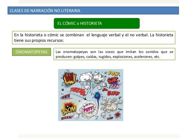 CLASES DE NARRACIÓN NO LITERARIA EL CÓMIC o HISTORIETA En la historieta o cómic se combinan el lenguaje verbal y el no ver...