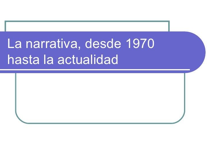 La narrativa, desde 1970hasta la actualidad