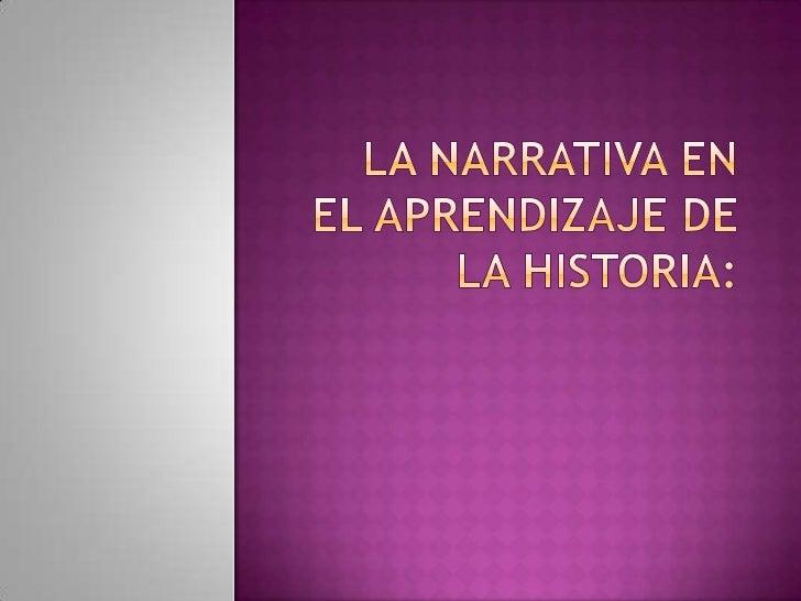LA NARRATIVA EN EL APRENDIZAJE DE LA HISTORIA:<br />
