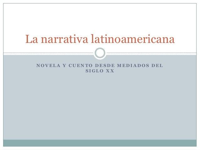 La narrativa latinoamericana NOVELA Y CUENTO DESDE MEDIADOS DEL SIGLO XX