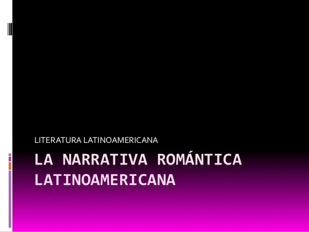 LITERATURA LATINOAMERICANA  LA NARRATIVA ROMÁNTICA  LATINOAMERICANA