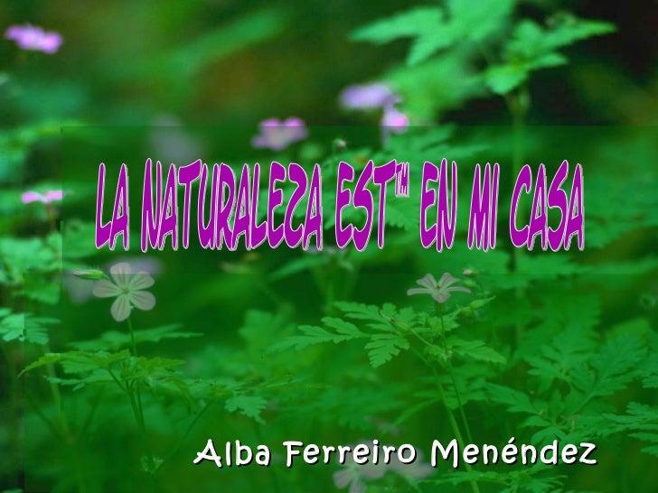 Alba Ferreiro Menéndez La naturaleza está en mi casa
