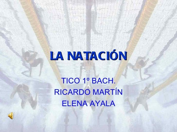 LA NATACIÓN  TICO 1º BACH.RICARDO MARTÍN  ELENA AYALA