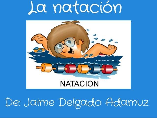 La nataciónDe: Jaime Delgado Adamuz