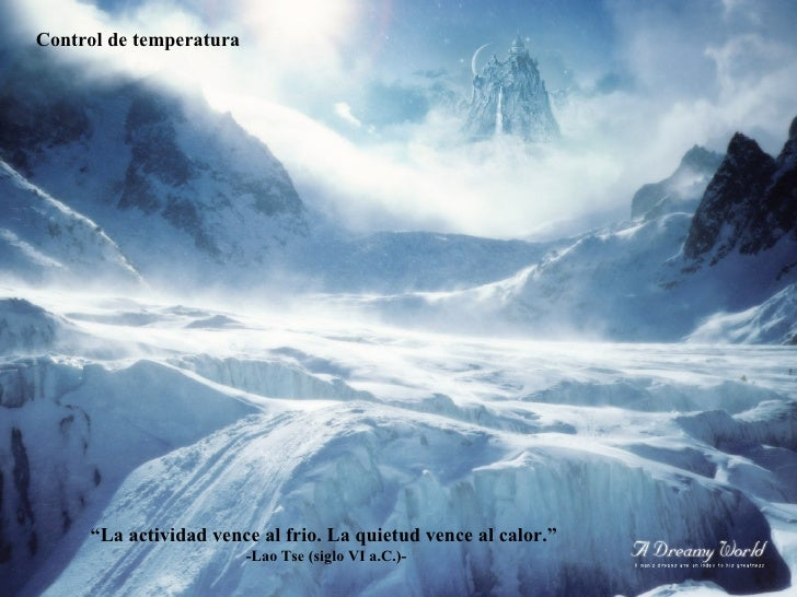 """ La actividad vence al frio. La quietud vence al calor.""  -Lao Tse (siglo VI a.C.)- Control de temperatura"