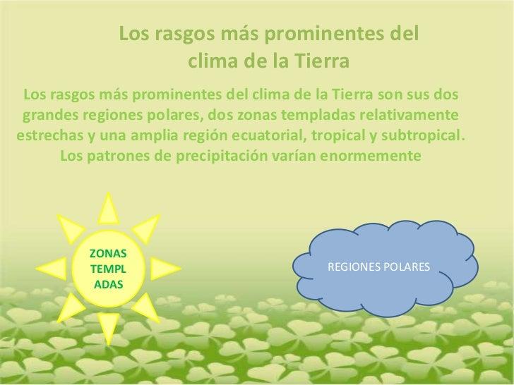 Los rasgos más prominentes del clima de la Tierra <br />Los rasgos más prominentes del clima de la Tierra son sus dos gran...