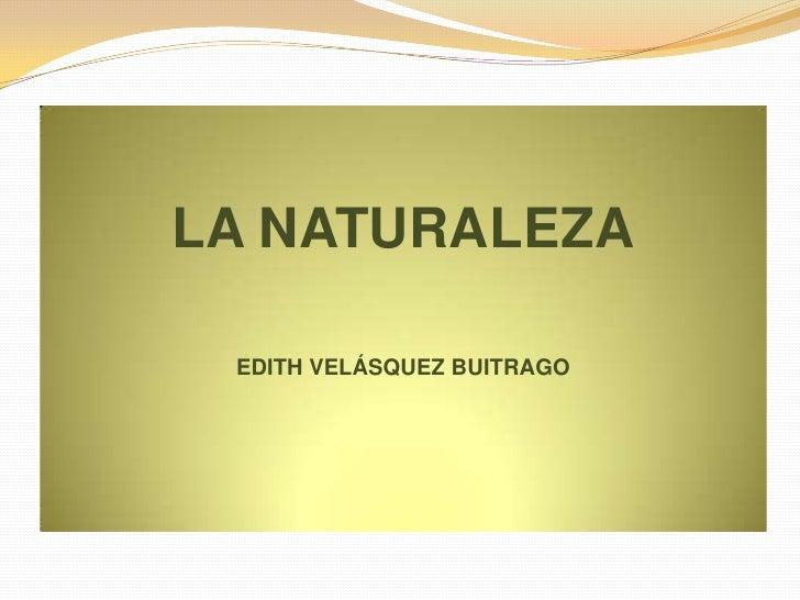LA NATURALEZAEDITH VELÁSQUEZ BUITRAGO<br />