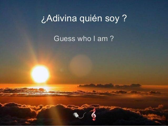Guess who I am ? ¿Adivina quién soy ?
