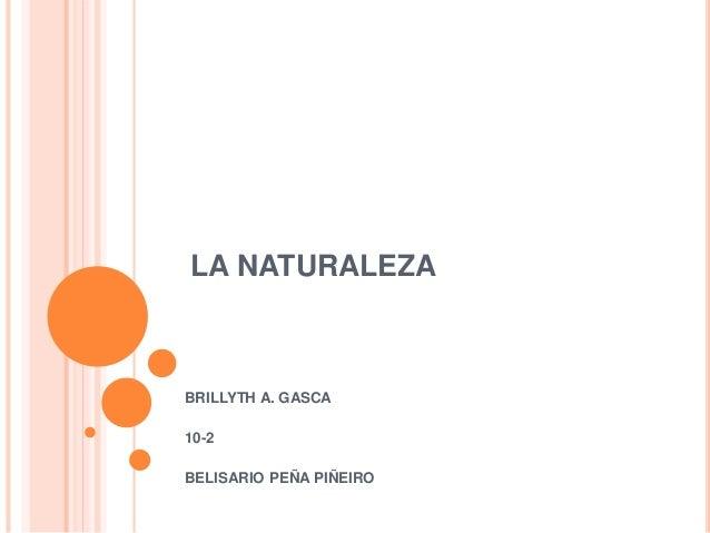 LA NATURALEZA BRILLYTH A. GASCA 10-2 BELISARIO PEÑA PIÑEIRO