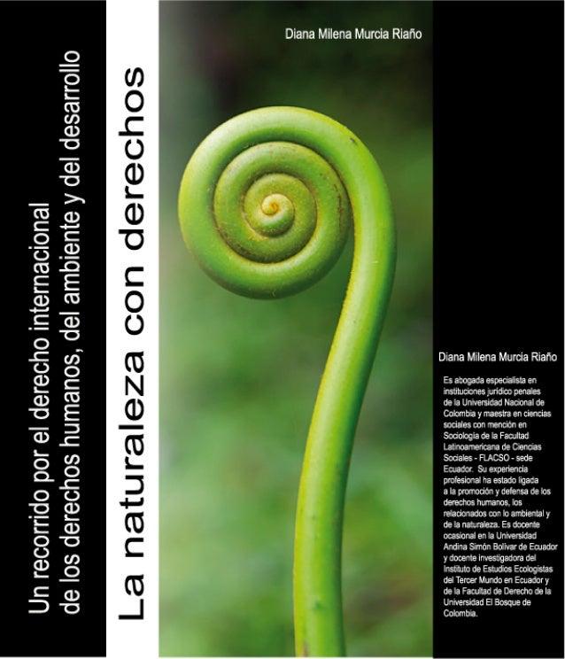 La naturaleza con derechos        Un recorrido por el derecho internacionalde los derechos humanos, del ambiente y del des...