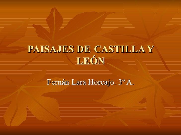 PAISAJES DE   CASTILLA Y LEÓN Fernán Lara Horcajo. 3º A.